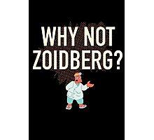 why not zoiberg Photographic Print