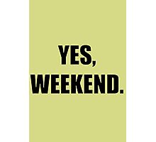 yes weekend. Photographic Print