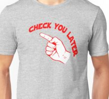 Check You Later Unisex T-Shirt