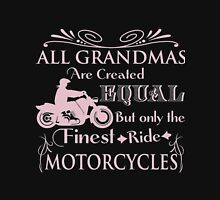 All Grandmas Are Created Equal But Only The Finest Ride Motorcycles Unisex T-Shirt