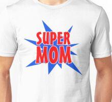 Super Mom Unisex T-Shirt