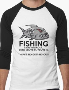 Fishing is like the mafia. Once you're in, you're in. There's no getting out! Men's Baseball ¾ T-Shirt