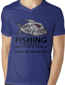 Fishing is like the mafia. Once you're in, you're in. There's no getting out! Mens V-Neck T-Shirt