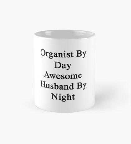Organist By Day Awesome Husband By Night  Mug