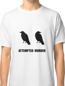 Attempted Murder Of Crows Classic T-Shirt