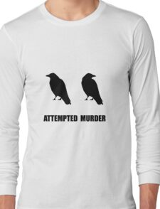 Attempted Murder Of Crows Long Sleeve T-Shirt