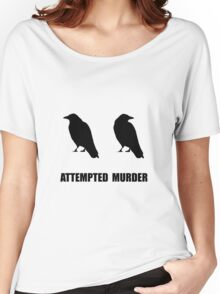 Attempted Murder Of Crows Women's Relaxed Fit T-Shirt