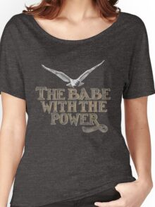 the babe with the power Women's Relaxed Fit T-Shirt