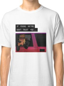 If Young Metro Don't Trust You - Tshirt Classic T-Shirt
