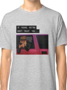 If Young Metro Don't Trust You - Tshirt Classic T-Shirt