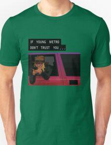 If Young Metro Don't Trust You - Tshirt Unisex T-Shirt