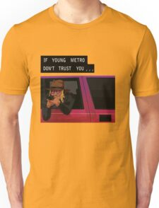 If Young Metro Don't Trust You - Tshirt Unisex T-Shirt