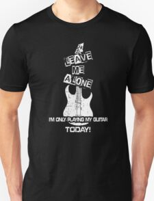 I'm only playing my Guitar today ! T-Shirt