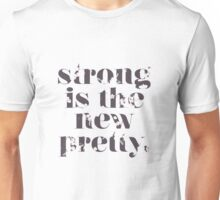 Strong Is The New Pretty Unisex T-Shirt