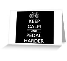 Keep Calm and Pedal Harder Greeting Card