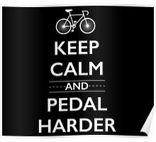 Keep Calm and Pedal Harder Poster