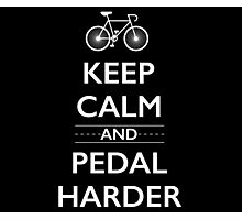 Keep Calm and Pedal Harder Photographic Print