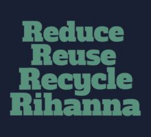 Reduce Reuse Recycle Rihanna Broad City Baby Tee