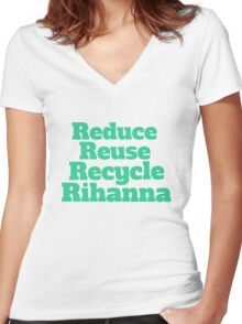 Reduce Reuse Recycle Rihanna Broad City Women's Fitted V-Neck T-Shirt
