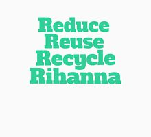 Reduce Reuse Recycle Rihanna Broad City Unisex T-Shirt