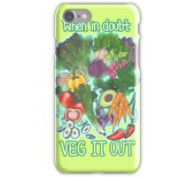 When in doubt Veg it Out iPhone Case/Skin