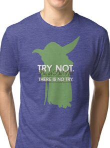 Yoda - Do or Do Not. There is no Try Tri-blend T-Shirt