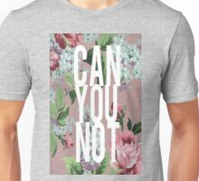Floral Can You Not Unisex T-Shirt