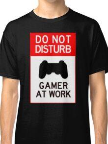 do not disturb gamer at work Classic T-Shirt