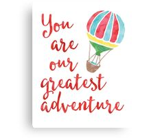 You are our greatest adventure Canvas Print