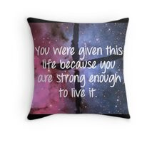 You are strong enough to live this life. Throw Pillow