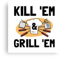 Kill Grill Canvas Print