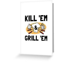 Kill Grill Greeting Card