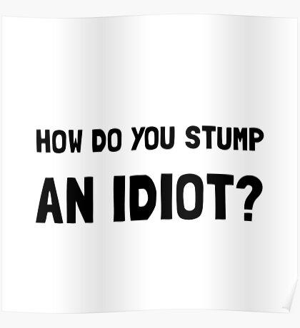 Stump Idiot Poster