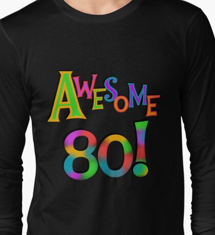 80th Birthday Awesome 80 Long Sleeve T-Shirt