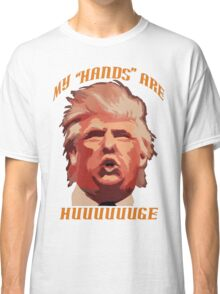 Donald Trump - My Hands Are HUGE Classic T-Shirt