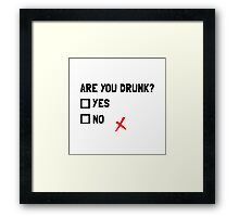 Are You Drunk Framed Print