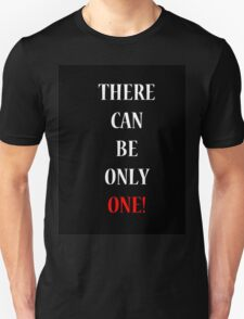There Can Be Only One! Unisex T-Shirt
