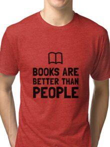 Books Better Than People Tri-blend T-Shirt