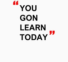 You Gon Learn Today Unisex T-Shirt