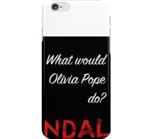 What would Olivia Pope do? iPhone Case/Skin