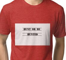 Hunt or be Hunted Tri-blend T-Shirt