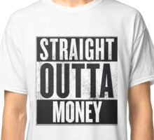 Straight Outta Money Classic T-Shirt