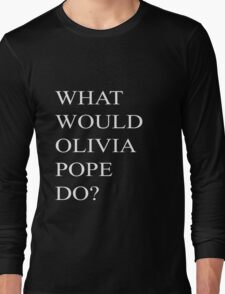 What would Olivia Pope do? Long Sleeve T-Shirt