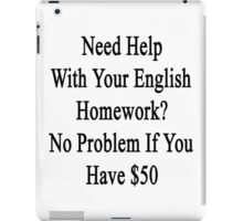 Need Help With Your English Homework? No Problems If You Have $50  iPad Case/Skin