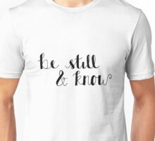 be still and know Unisex T-Shirt