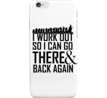 Working Out to go There & Back Again iPhone Case/Skin