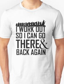 Working Out to go There & Back Again T-Shirt