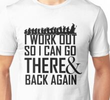 Working Out to go There & Back Again Unisex T-Shirt