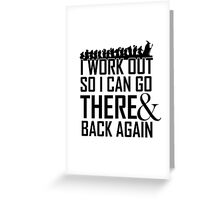 Working Out to go There & Back Again Greeting Card