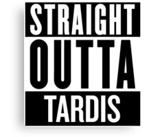 Straight Outta Tardis Canvas Print